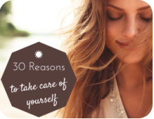 30 reasons to take care of you!