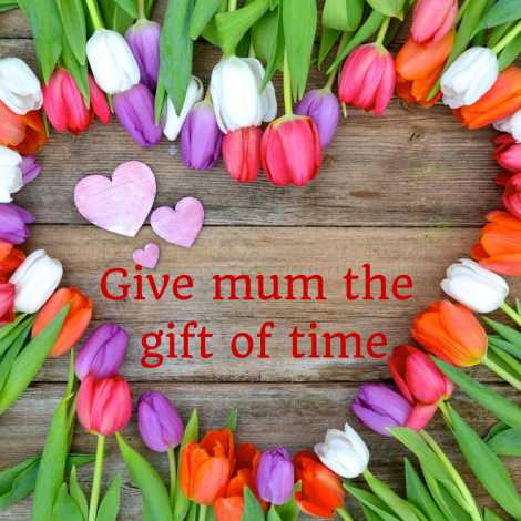 Give mum the gift of time